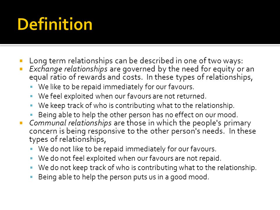 Definition Long term relationships can be described in one of two ways: