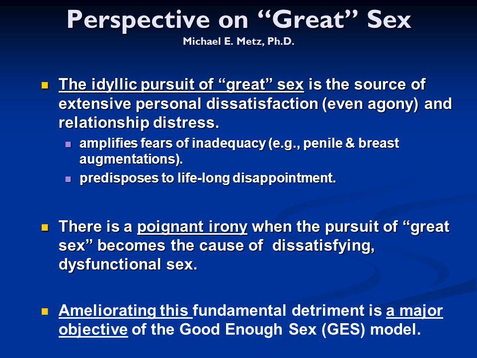 Perspective on Great Sex Michael E. Metz, Ph.D.