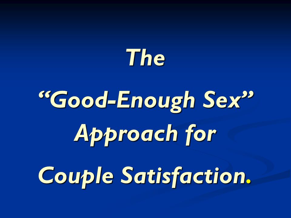 The Good-Enough Sex Approach for Couple Satisfaction.