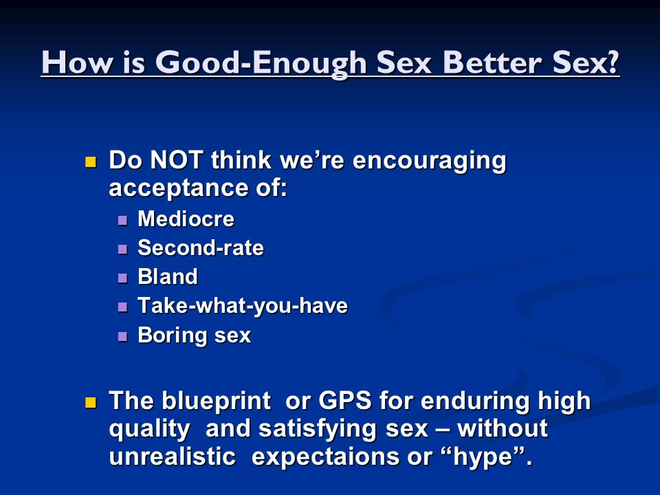 How is Good-Enough Sex Better Sex