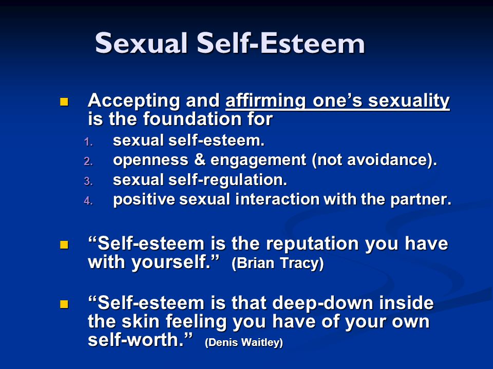 Sexual Self-Esteem Accepting and affirming one's sexuality is the foundation for. sexual self-esteem.
