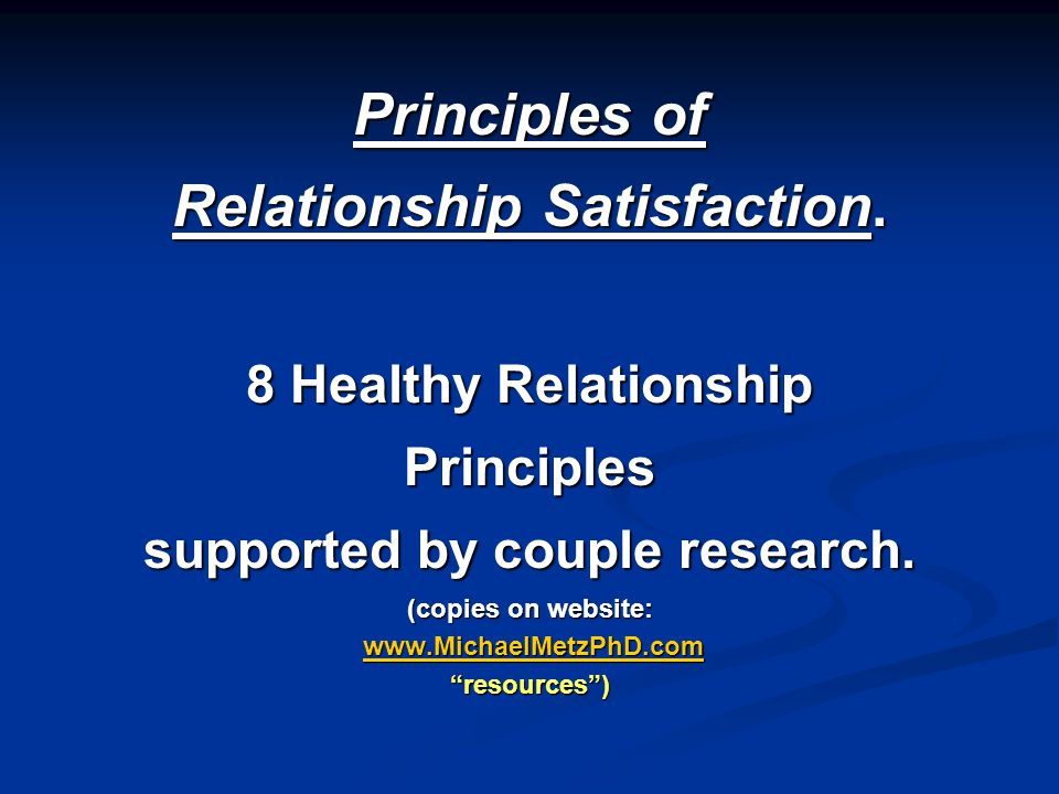 Relationship Satisfaction. supported by couple research.