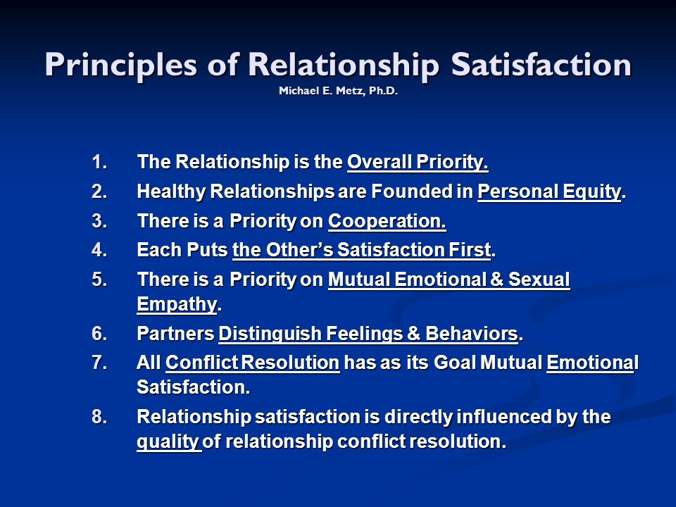 Principles of Relationship Satisfaction Michael E. Metz, Ph.D.