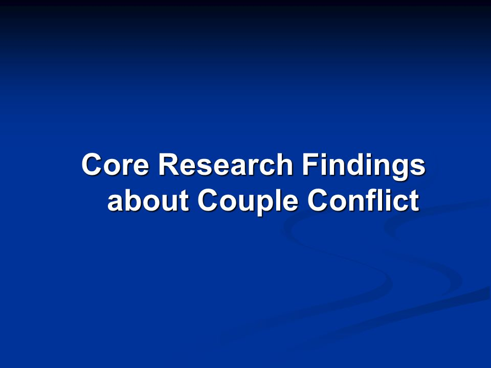 Core Research Findings about Couple Conflict