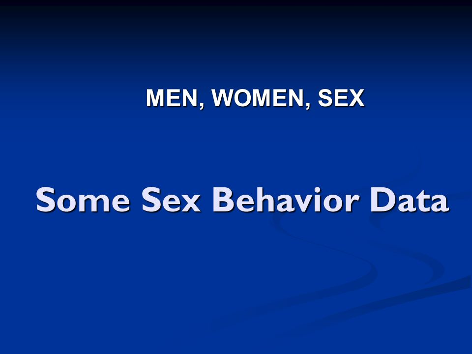 MEN, WOMEN, SEX Some Sex Behavior Data