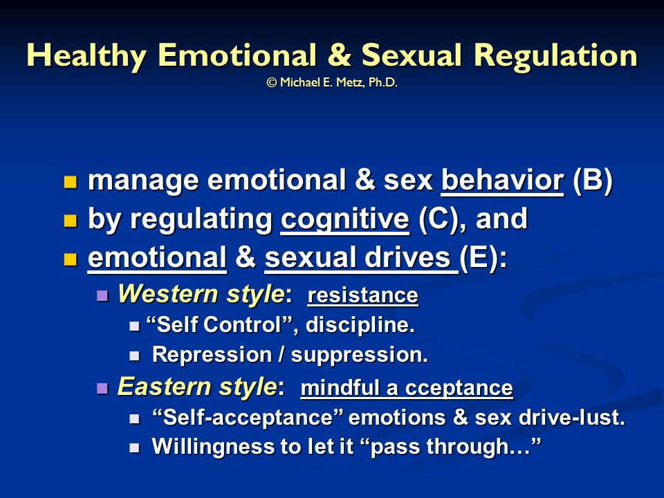 Healthy Emotional & Sexual Regulation © Michael E. Metz, Ph.D.