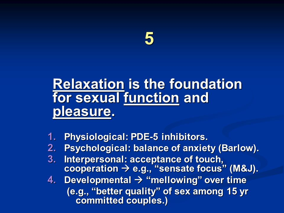 5 Relaxation is the foundation for sexual function and pleasure.