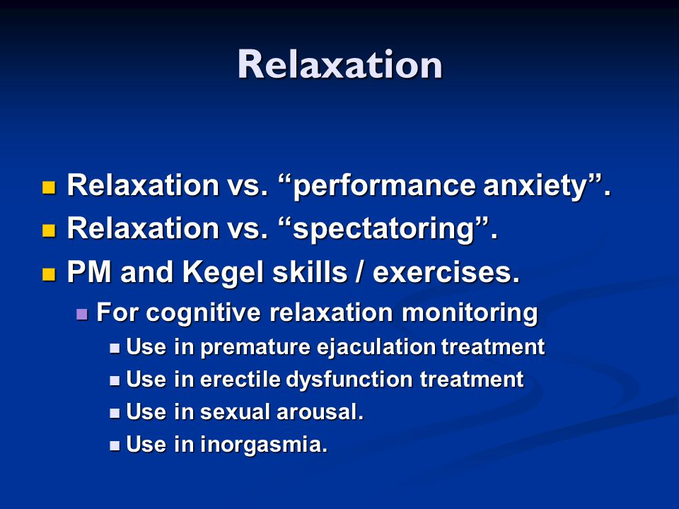 Relaxation Relaxation vs. performance anxiety .
