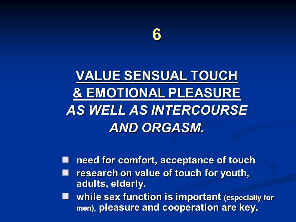 6 VALUE SENSUAL TOUCH & EMOTIONAL PLEASURE AS WELL AS INTERCOURSE