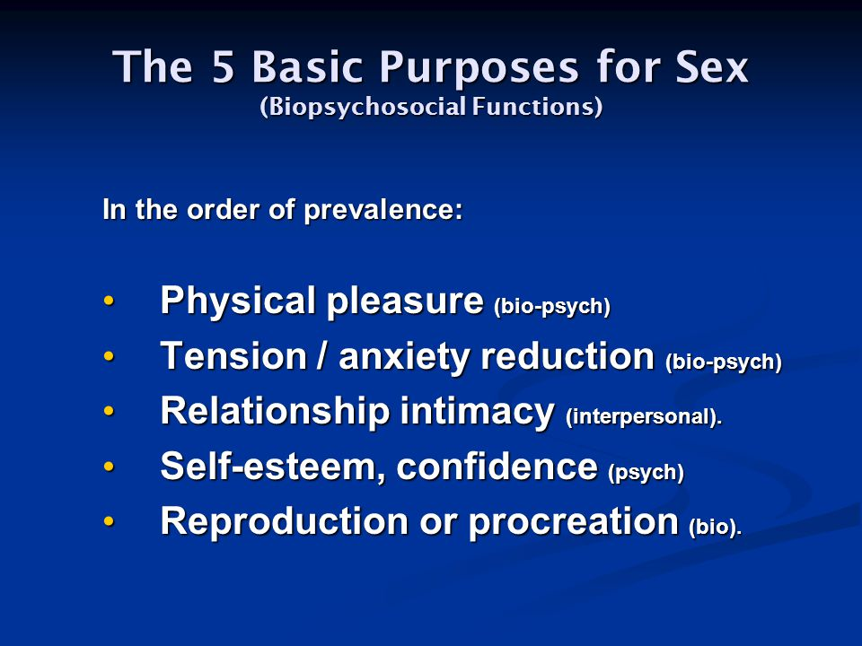 The 5 Basic Purposes for Sex (Biopsychosocial Functions)