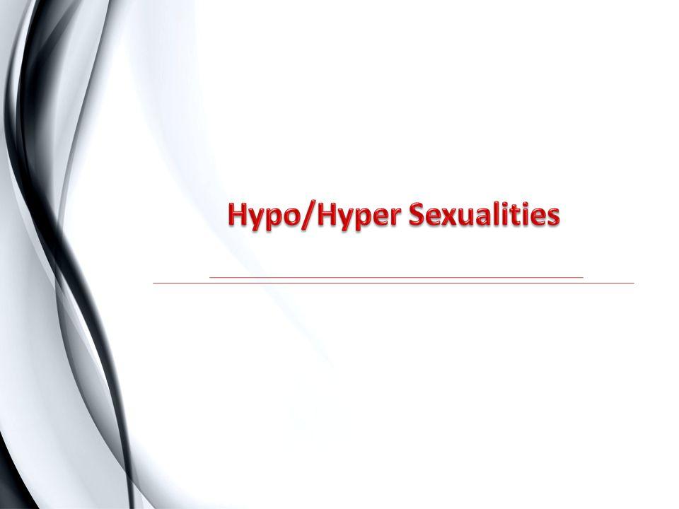 Hypo/Hyper Sexualities