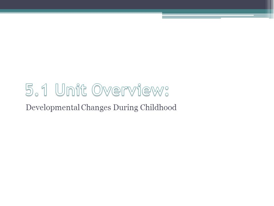 5.1 Unit Overview: Developmental Changes During Childhood