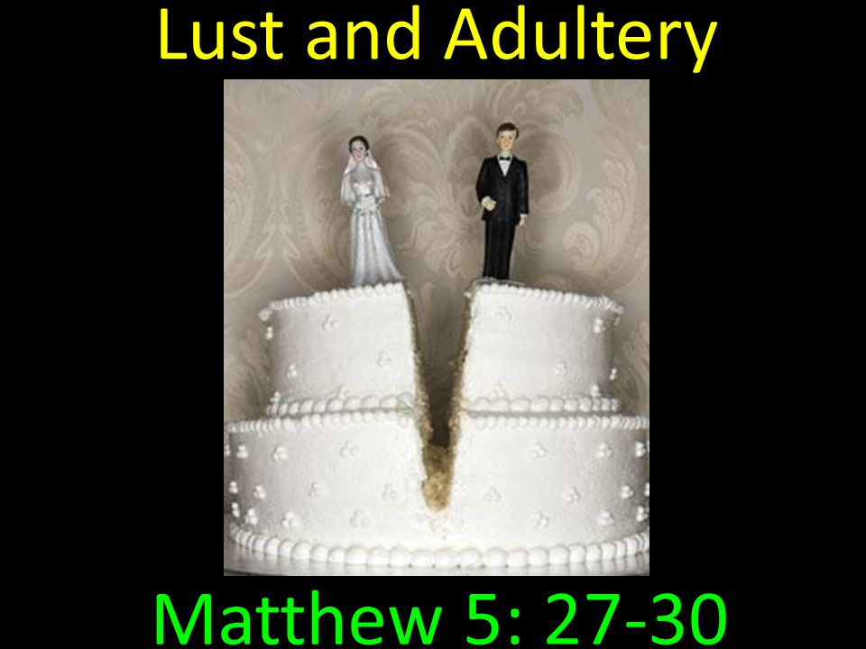 Lust and Adultery Matthew 5: 27-30
