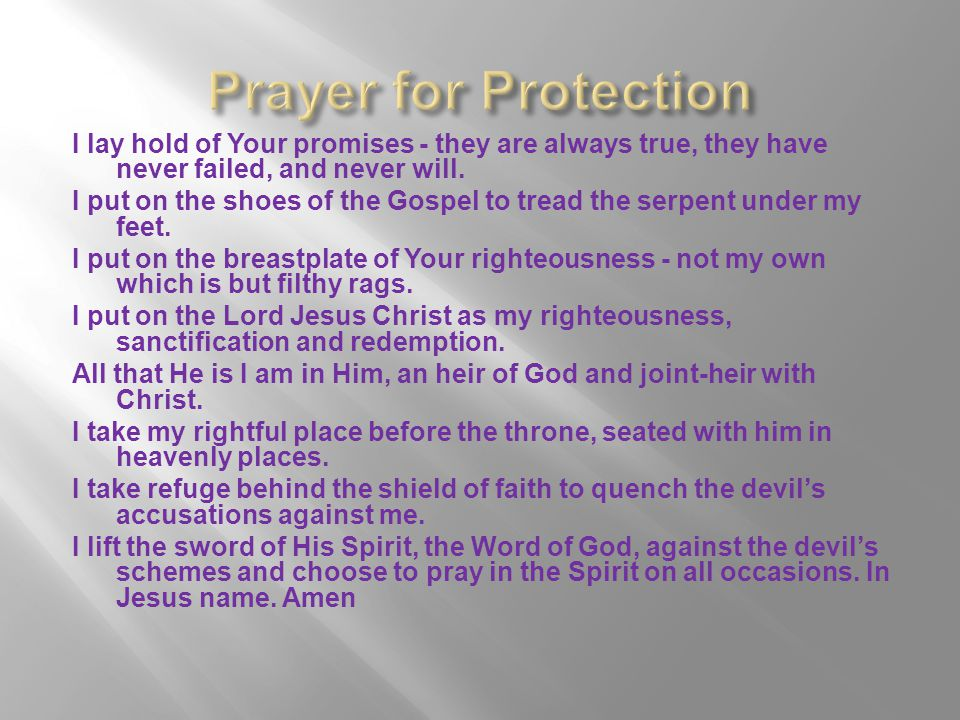 Prayer for Protection I lay hold of Your promises - they are always true, they have never failed, and never will.
