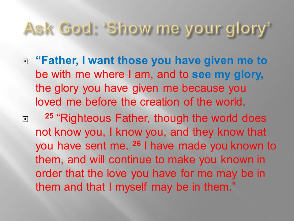 Ask God: 'Show me your glory'