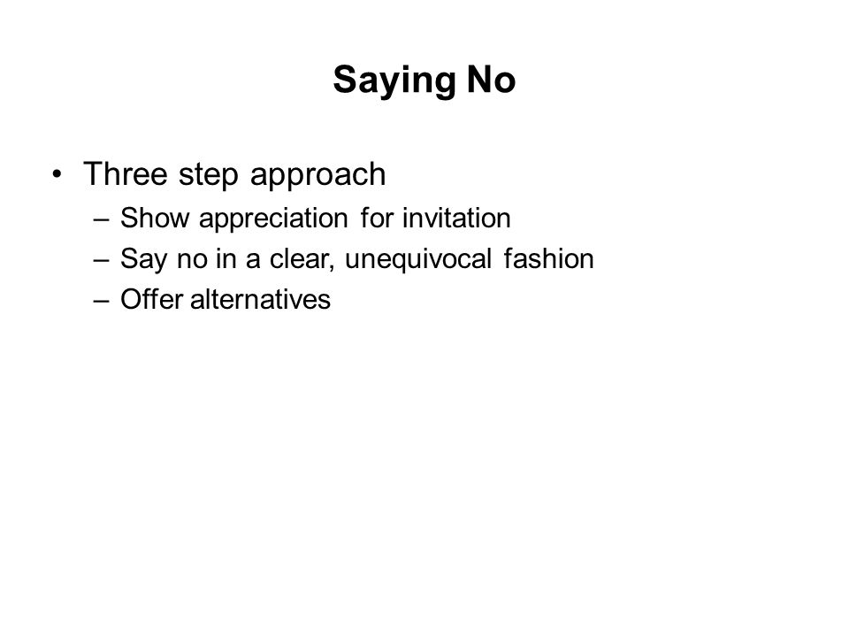 Saying No Three step approach Show appreciation for invitation