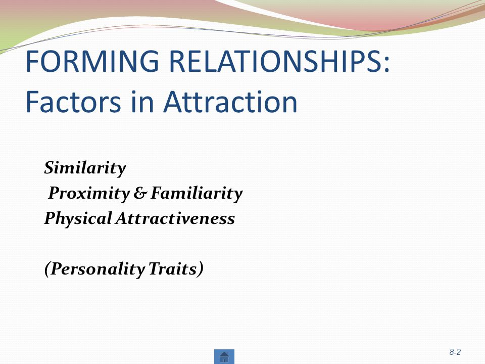 FORMING RELATIONSHIPS: Factors in Attraction