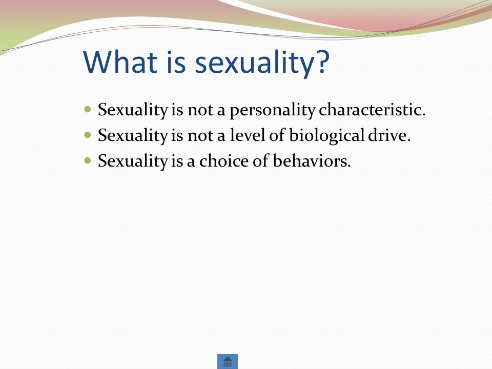 What is sexuality Sexuality is not a personality characteristic.