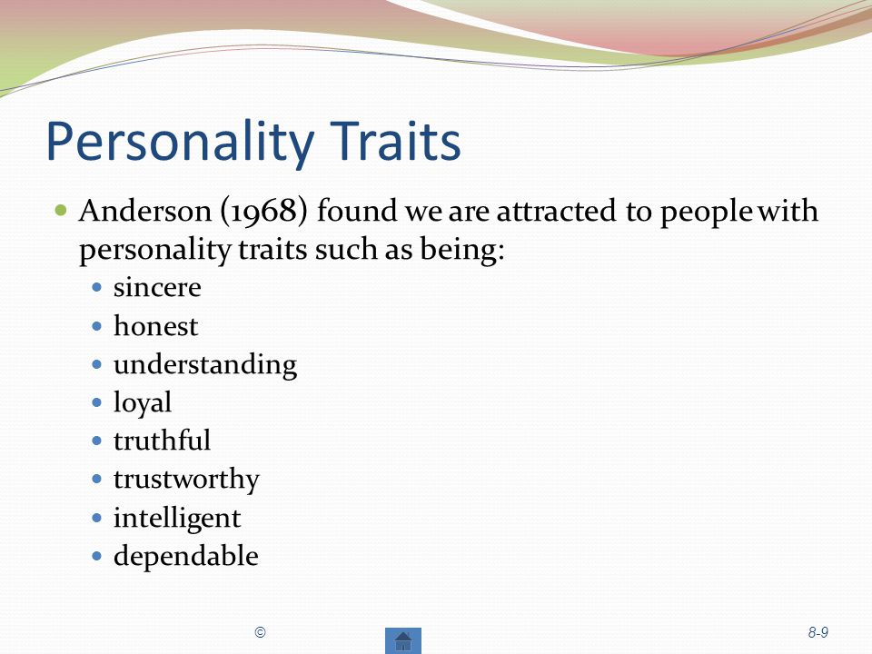 Personality Traits Anderson (1968) found we are attracted to people with personality traits such as being: