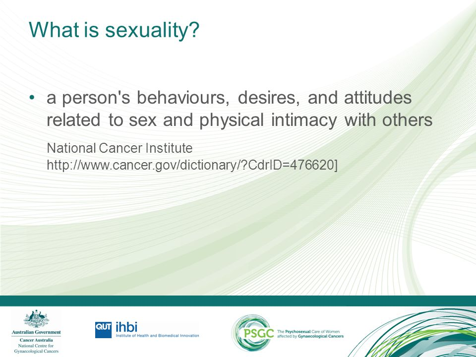 What is sexuality a person s behaviours, desires, and attitudes related to sex and physical intimacy with others.