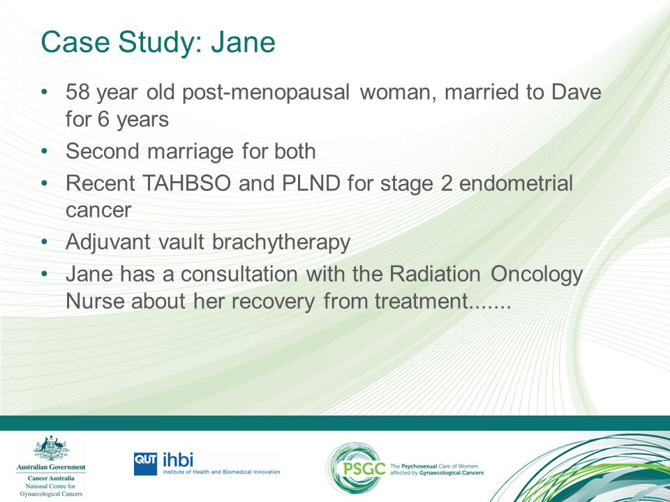 Case Study: Jane 58 year old post-menopausal woman, married to Dave for 6 years. Second marriage for both.