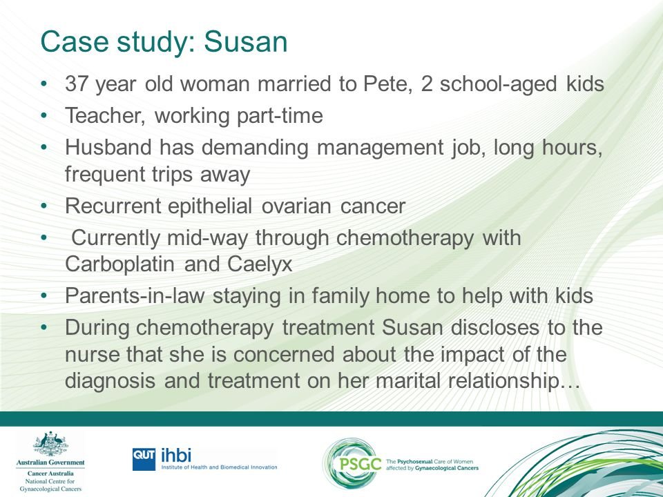 Case study: Susan 37 year old woman married to Pete, 2 school-aged kids. Teacher, working part-time.