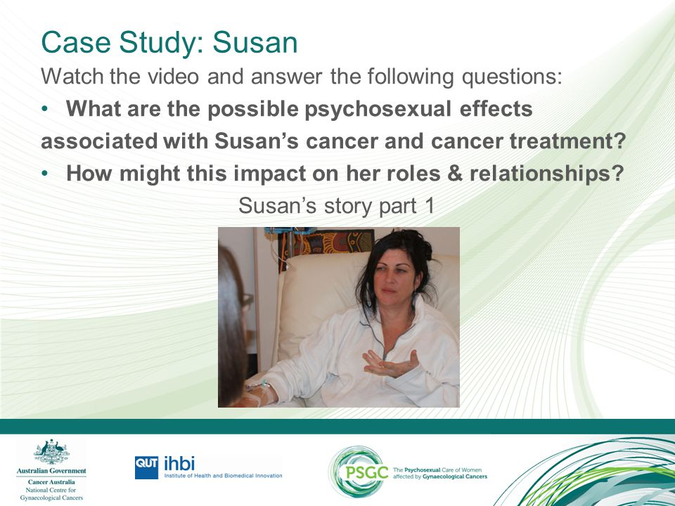 Case Study: Susan Watch the video and answer the following questions: