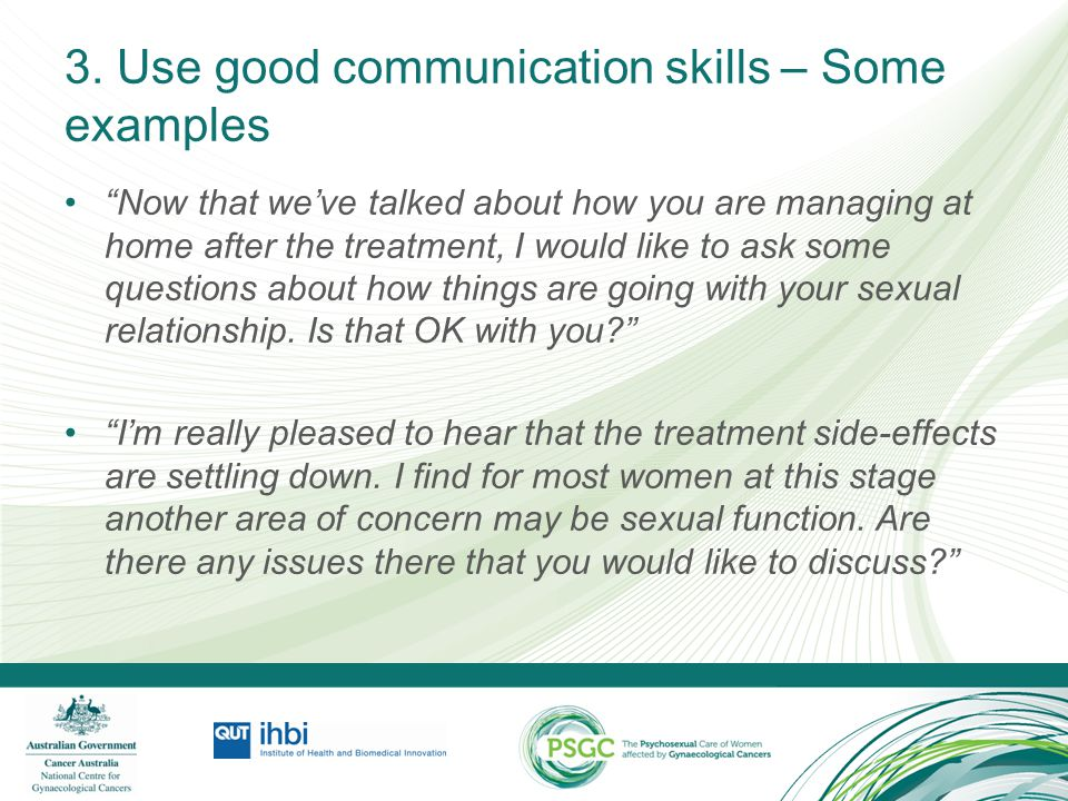 3. Use good communication skills – Some examples