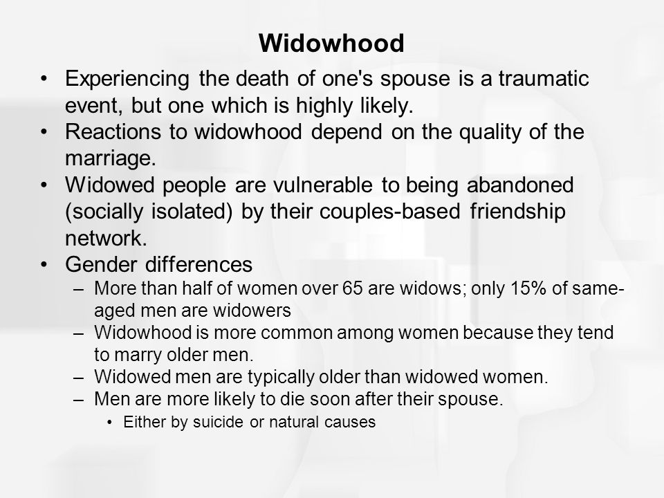 Widowhood Experiencing the death of one s spouse is a traumatic event, but one which is highly likely.