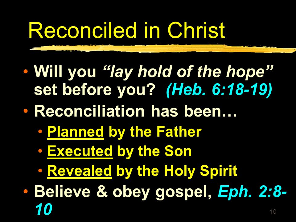 Reconciled in Christ Will you lay hold of the hope set before you (Heb. 6:18-19) Reconciliation has been…