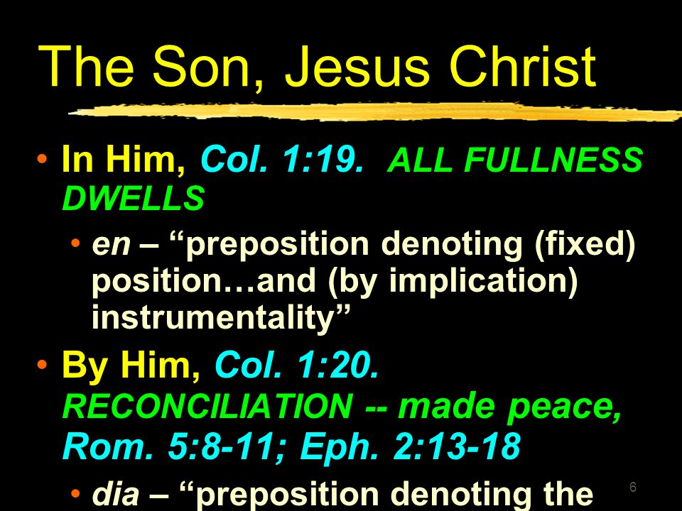 The Son, Jesus Christ In Him, Col. 1:19. ALL FULLNESS DWELLS