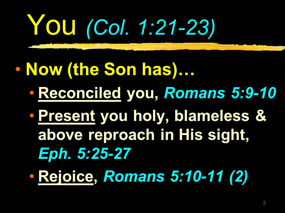 You (Col. 1:21-23) Now (the Son has)… Reconciled you, Romans 5:9-10