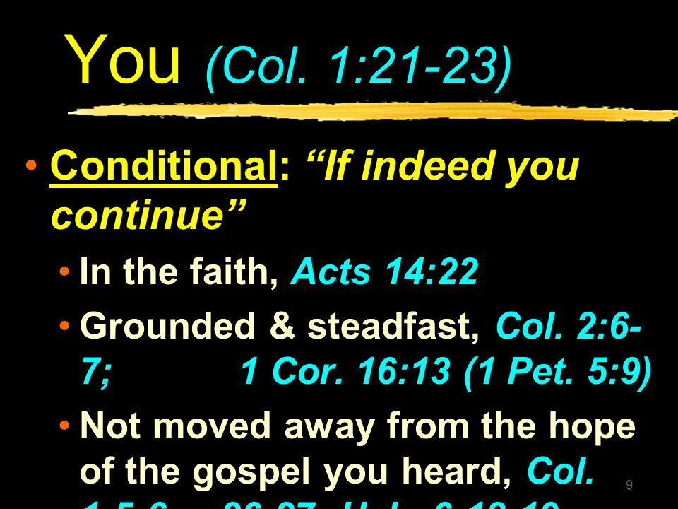 You (Col. 1:21-23) Conditional: If indeed you continue