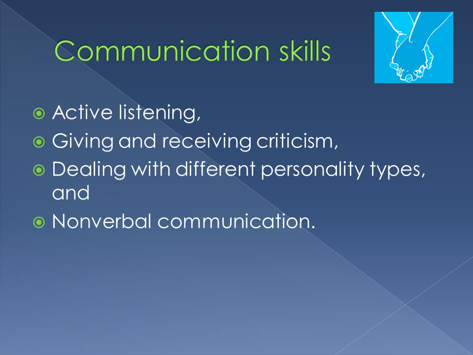 Communication skills Active listening, Giving and receiving criticism,