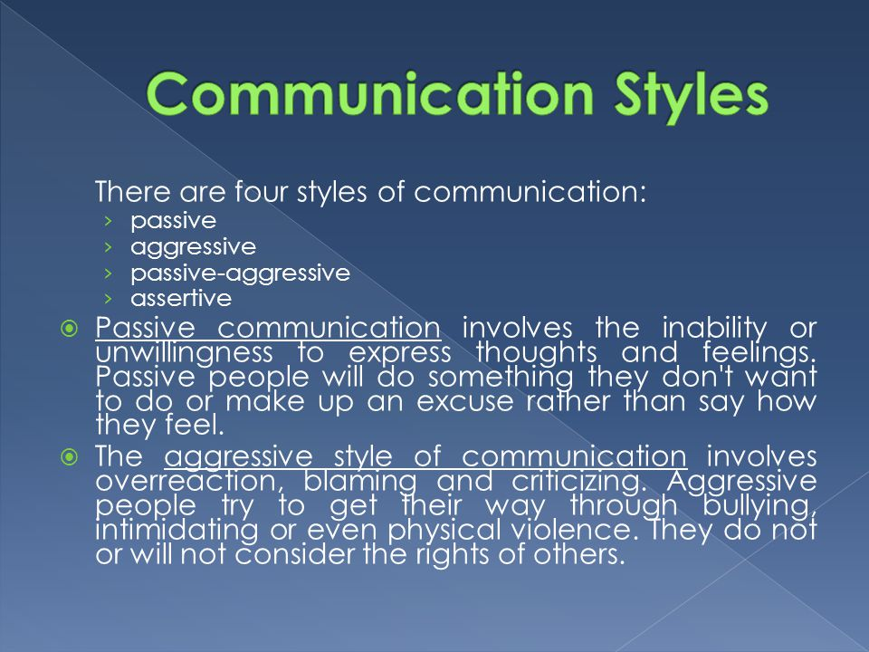 Communication Styles There are four styles of communication: