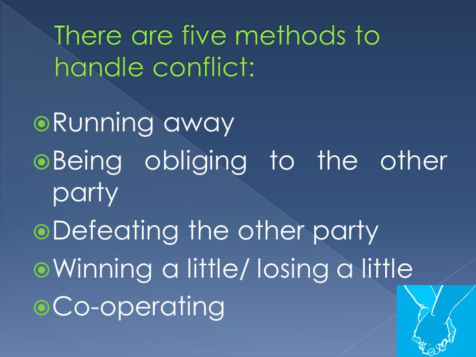 There are five methods to handle conflict: