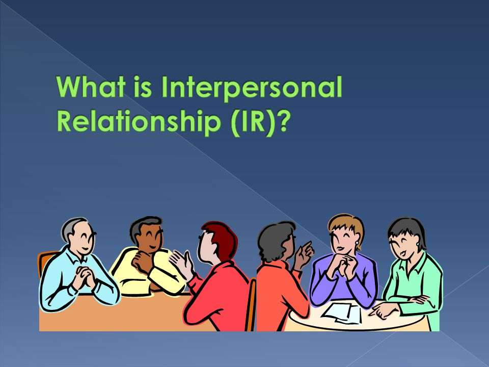 What is Interpersonal Relationship (IR)
