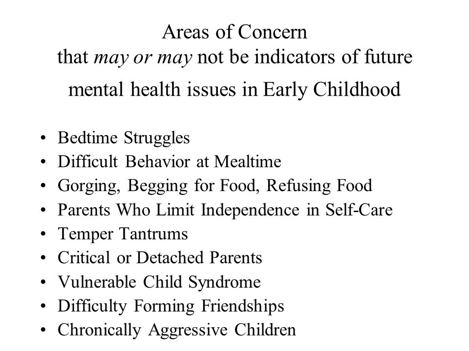 Areas of Concern that may or may not be indicators of future mental health issues in Early Childhood