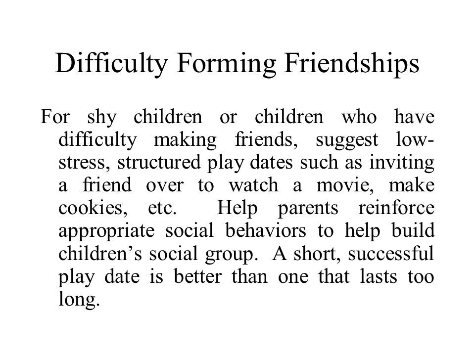 Difficulty Forming Friendships