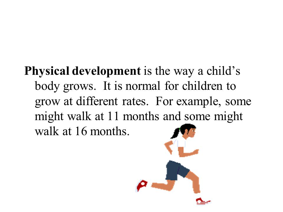 Physical development is the way a child's body grows