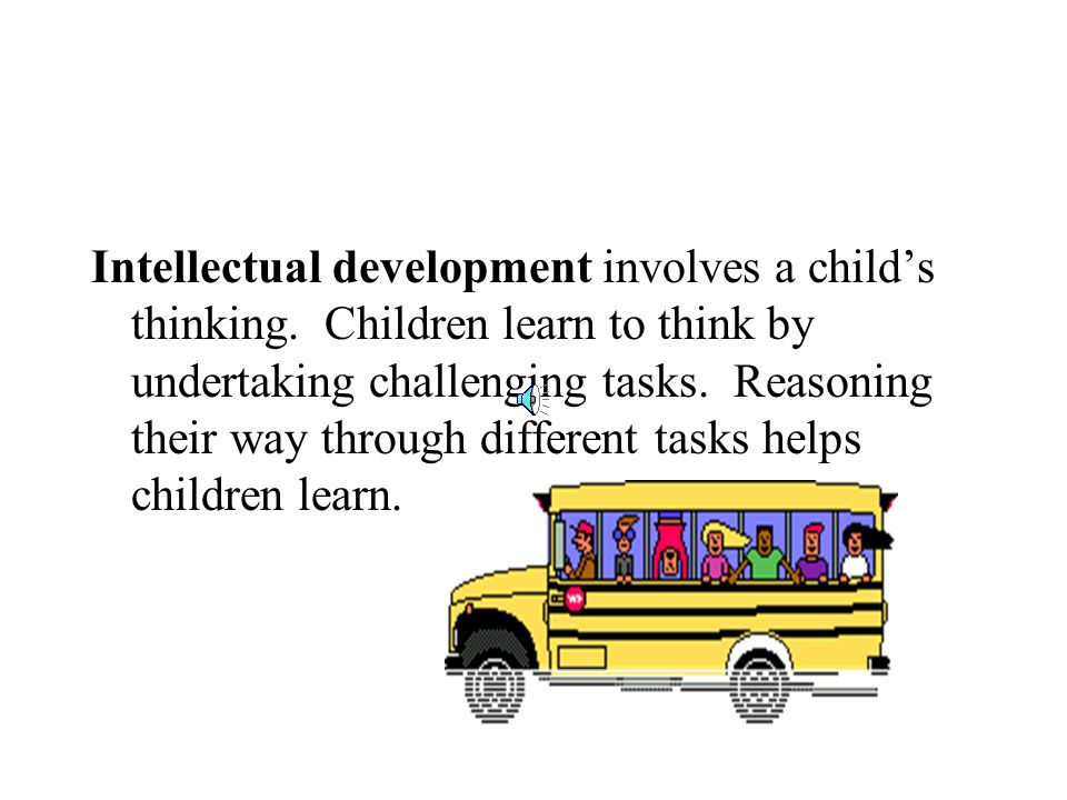 Intellectual development involves a child's thinking
