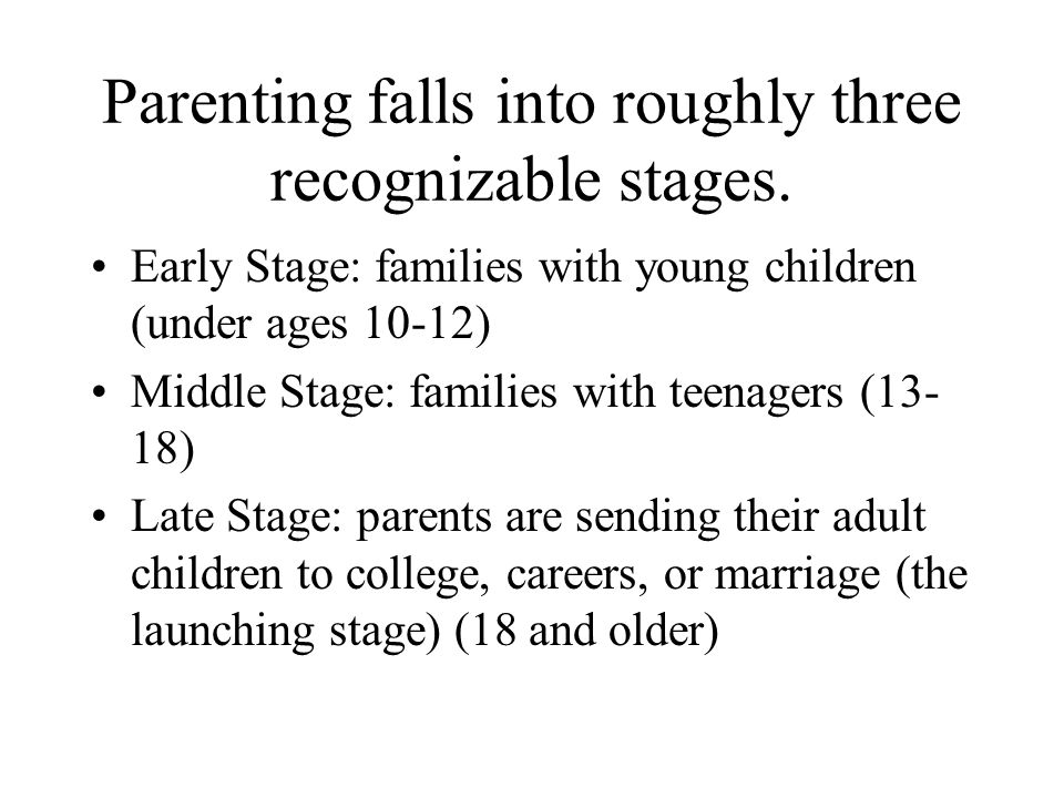 Parenting falls into roughly three recognizable stages.