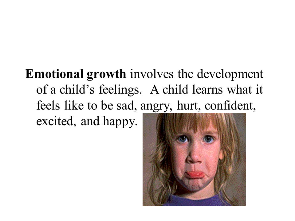 Emotional growth involves the development of a child's feelings