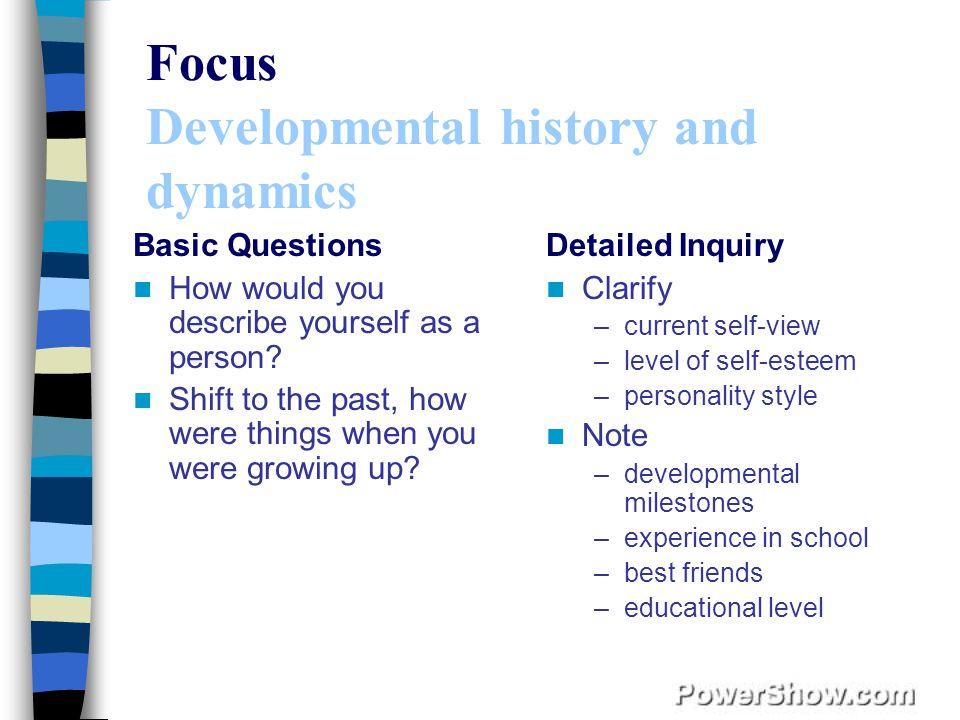 Focus Developmental history and dynamics