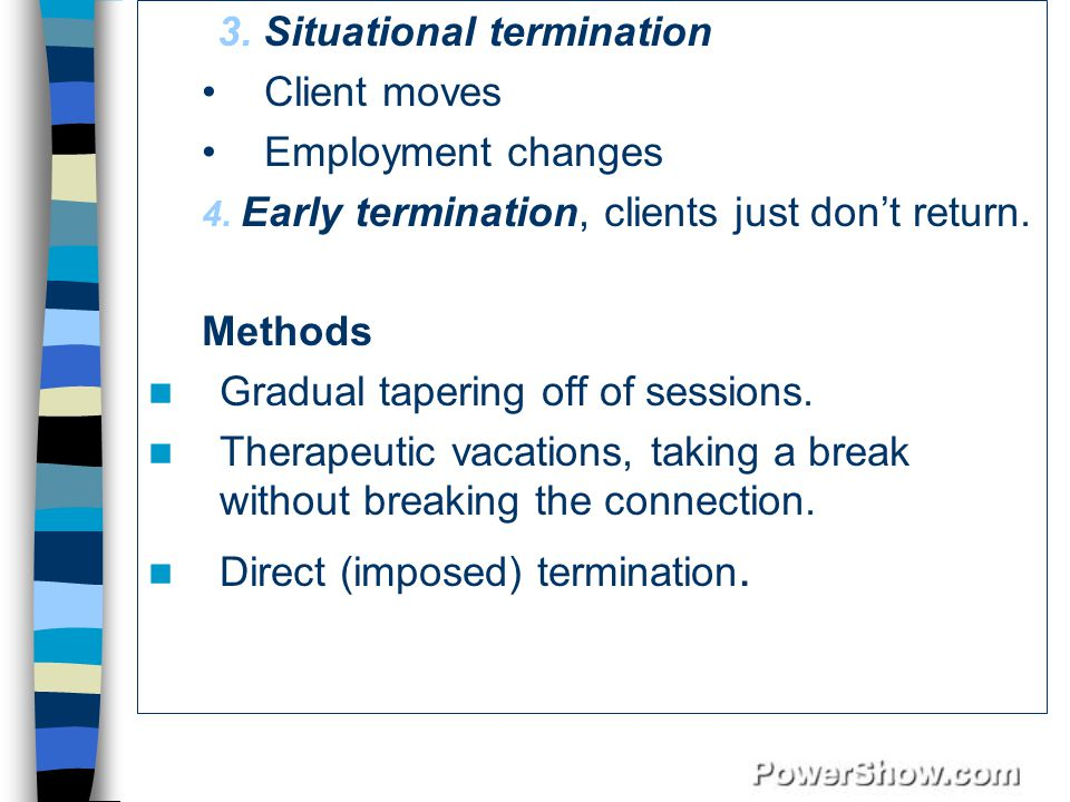 3. Situational termination Client moves Employment changes