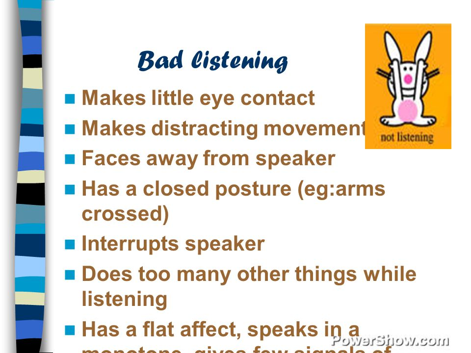 Bad listening Makes little eye contact Makes distracting movements
