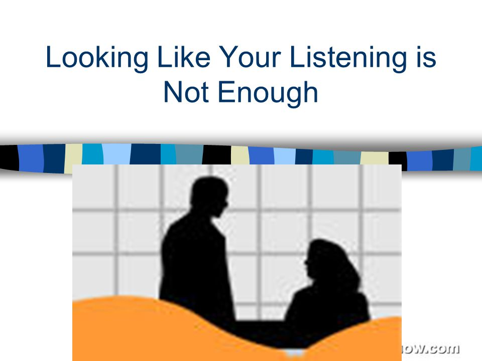 Looking Like Your Listening is Not Enough