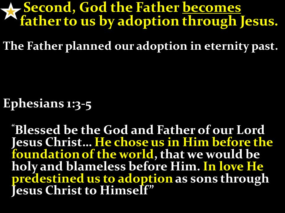 Second, God the Father becomes ..father to us by adoption through Jesus.