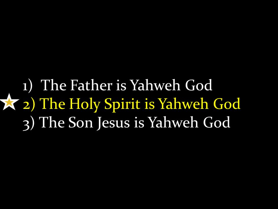 1) The Father is Yahweh God