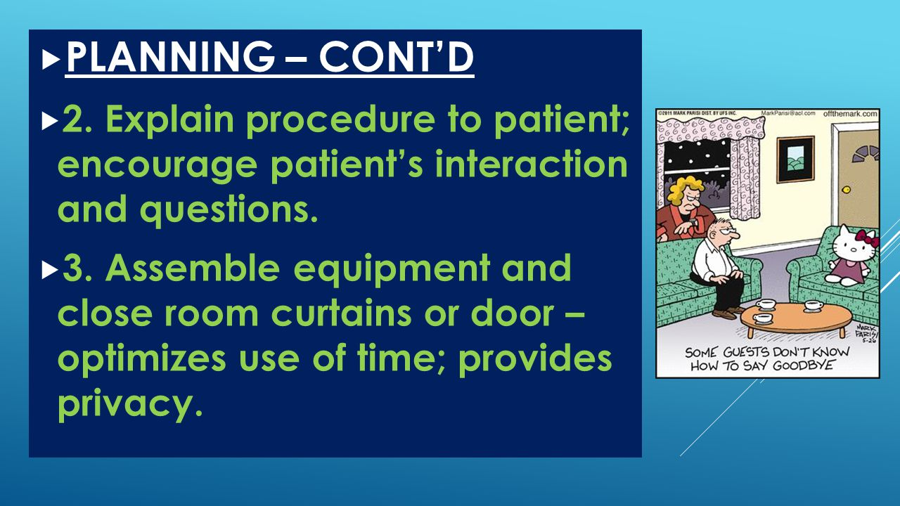PLANNING – CONT'D 2. Explain procedure to patient; encourage patient's interaction and questions.